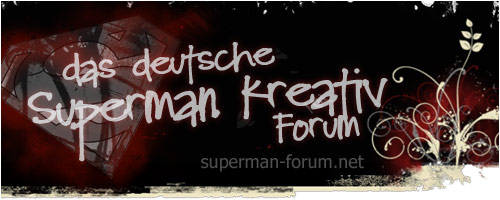 Superman-Forum.net - Das Superman Kreativ Fanfiction, Fanart & Fanvideo Forum in Deutschland - F�r Fans von Superman, Smallville & Co